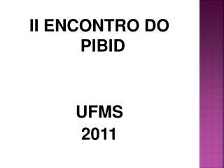II ENCONTRO DO PIBID UFMS 2011