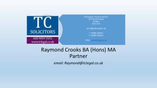Raymond Crooks BA ( Hons ) MA Partner email: Raymond@tclegal.co.uk