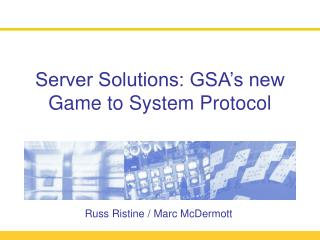 Server Solutions: GSA s new Game to System Protocol
