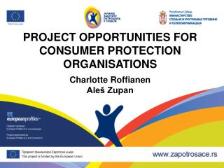 PROJECT OPPORTUNITIES FOR CONSUMER PROTECTION ORGANISATIONS Charlotte Roffianen Aleš Zupan