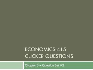 Economics 415 clicker questions