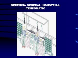GERENCIA GENERAL INDUSTRIAL: TENPOMATIC