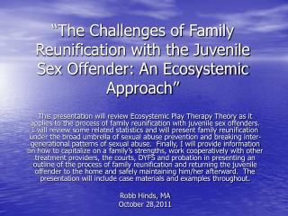 """The Challenges of Family Reunification with the Juvenile Sex Offender: An Ecosystemic Approach"""