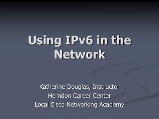 Using IPv6 in the Network