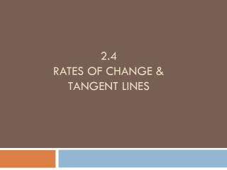 2.4 Rates of Change &  Tangent Lines