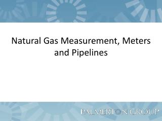 Natural Gas Measurement, Meters and Pipelines