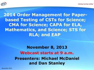 November 8, 2013 Webcast starts at 9 a.m. Presenters: Michael McDaniel  and Dan Stanley