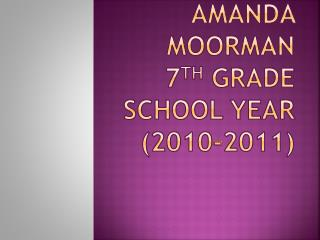 Amanda Moorman 7 th  Grade School Year (2010-2011)