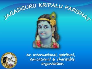 An international, spiritual, educational & charitable organisation