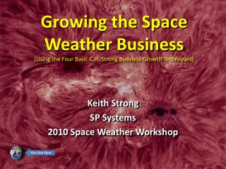 Growing the Space Weather Business (Using the Four Basic C.H. Strong Business Growth Techniques)