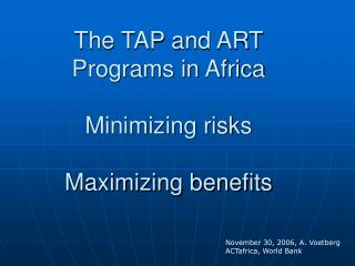 The TAP and ART Programs in Africa Minimizing risks Maximizing benefits