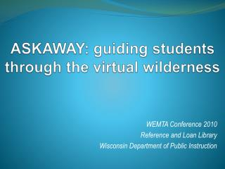 ASKAWAY: guiding students through the virtual wilderness