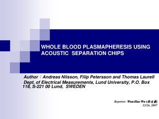 WHOLE BLOOD PLASMAPHERESIS USING ACOUSTIC SEPARATION CHIPS