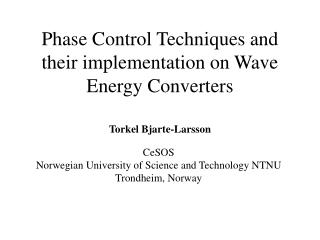 Phase Control Techniques and their implementation on Wave Energy Converters Torkel Bjarte-Larsson