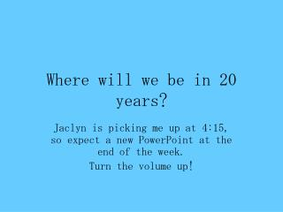 Where will we be in 20 years?