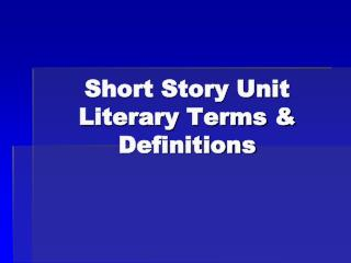 Short Story Unit Literary Terms & Definitions