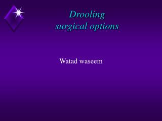 Drooling  surgical options