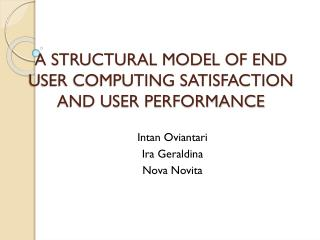 A STRUCTURAL MODEL OF END USER COMPUTING SATISFACTION AND USER PERFORMANCE