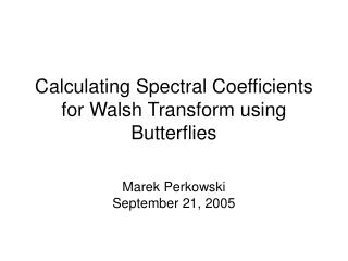 Calculating Spectral Coefficients for Walsh Transform using Butterflies