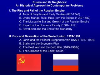 I. The Rise and Fall of the Russian Empire A. Ancient Peoples and Early Centers (862-1240)