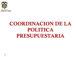 COORDINACION DE LA POLITICA PRESUPUESTARIA