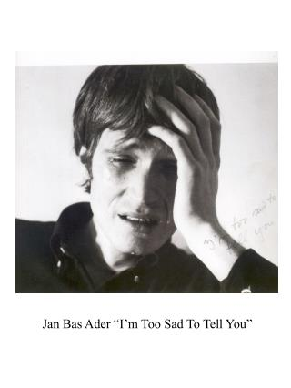 "Jan Bas Ader ""I'm Too Sad To Tell You"""