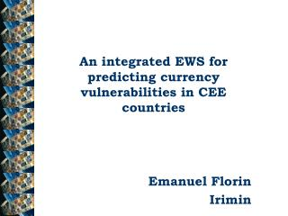 An integrated EWS for predicting currency vulnerabilities in CEE countries Emanuel Florin Irimin