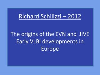 The origins of the EVN and  JIVE  Early VLBI developments in Europe