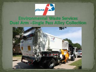 Environmental Waste Services Dual Arm –Single Pass Alley Collection