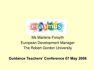 Ms Marlene Forsyth European Development Manager The Robert Gordon University