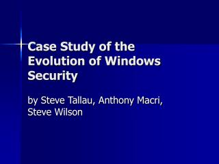 Case Study of the Evolution of Windows Security