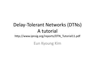 Delay-Tolerant Networks (DTNs) A tutorial ipnsig/reports/DTN_Tutorial11.pdf