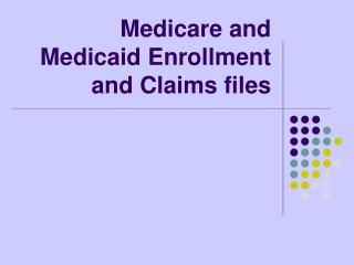 Medicare and Medicaid Enrollment and Claims files
