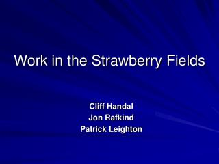 Work in the Strawberry Fields