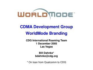 CDMA Development Group WorldMode Branding CDG International Roaming Team 1 December 2005 Las Vegas