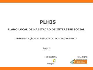 PLHIS PLANO LOCAL DE HABITAÇÃO DE INTERESSE SOCIAL APRESENTAÇÃO DO RESULTADO DO DIAGNÓSTICO