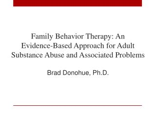 Family Behavior  Therapy: An  Evidence-Based  Approach for Adult