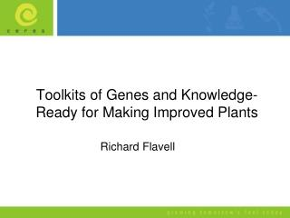 Toolkits of Genes and Knowledge-         Ready for Making Improved Plants
