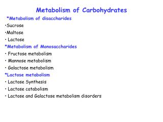 Metabolism of Carbohydrates *Metabolism of disaccharides Sucrose  Maltose   Lactose