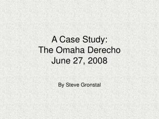 A Case Study:   The Omaha Derecho June 27, 2008