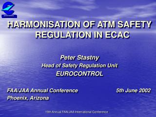 HARMONISATION OF ATM SAFETY REGULATION IN ECAC Peter Stastny Head of Safety Regulation Unit