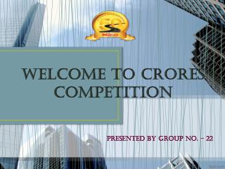 WELCOME TO CRORES  COMPETITION
