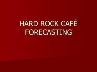HARD ROCK CAFÉ FORECASTING