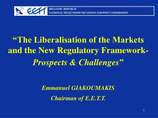 """The Liberalisation of the Markets and the New Regulatory Framework- Prospects & Challenges """