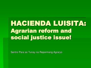 HACIENDA LUISITA: Agrarian reform and social justice issue!