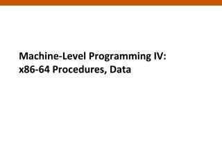 Machine-Level Programming IV: x86-64 Procedures, Data