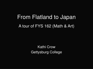 From Flatland to Japan