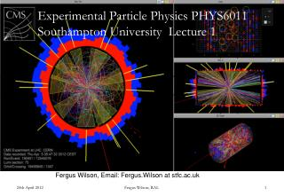 Experimental Particle Physics PHYS6011 Southampton University  Lecture 1