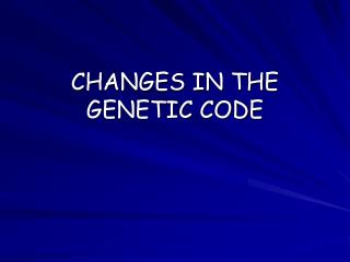 CHANGES IN THE GENETIC CODE