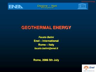 GEOTHERMAL ENERGY Fausto Batini Enel – International Rome – Italy fausto.batini@enel.it